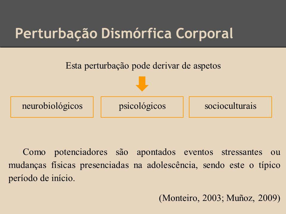 Perturbação Dismórfica Corporal neurobiológicospsicológicossocioculturais Esta perturbação pode derivar de aspetos Como potenciadores são apontados ev