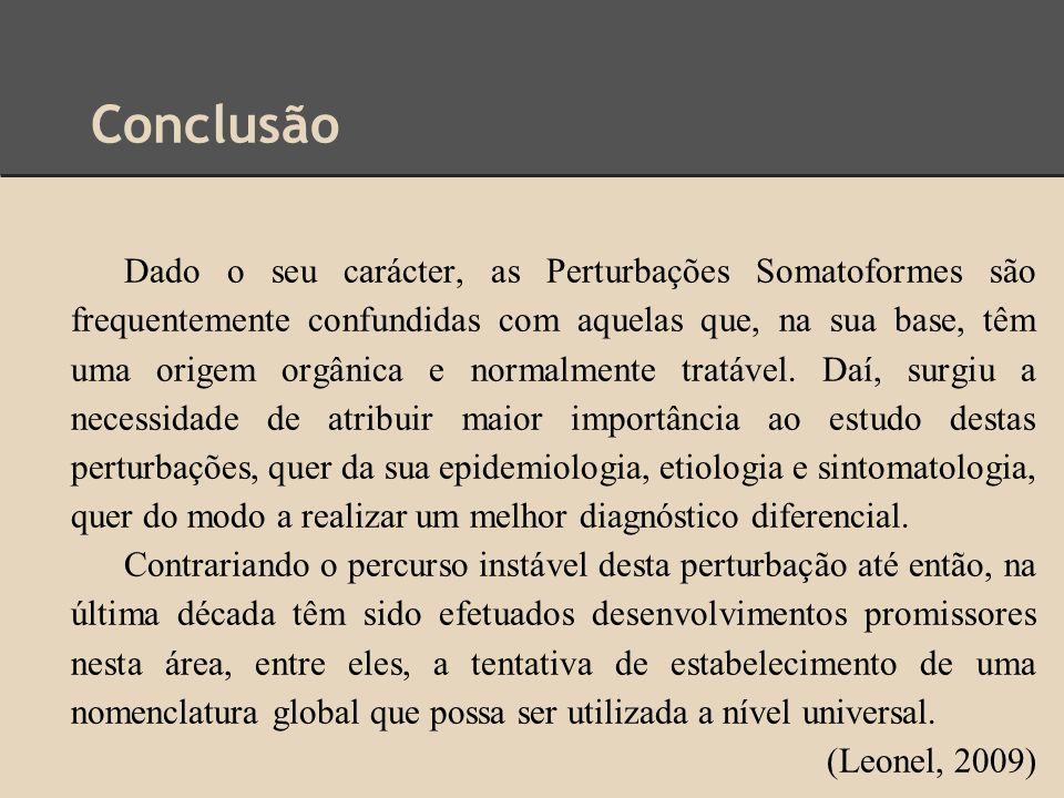 Conclusão Dado o seu carácter, as Perturbações Somatoformes são frequentemente confundidas com aquelas que, na sua base, têm uma origem orgânica e nor