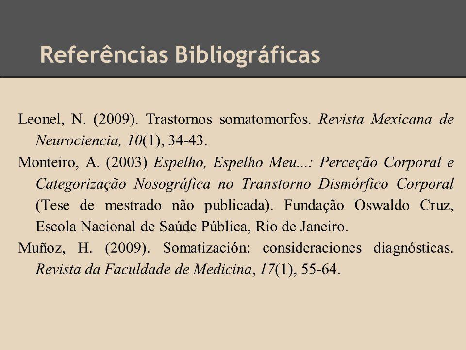 Referências Bibliográficas Leonel, N. (2009). Trastornos somatomorfos. Revista Mexicana de Neurociencia, 10(1), 34-43. Monteiro, A. (2003) Espelho, Es