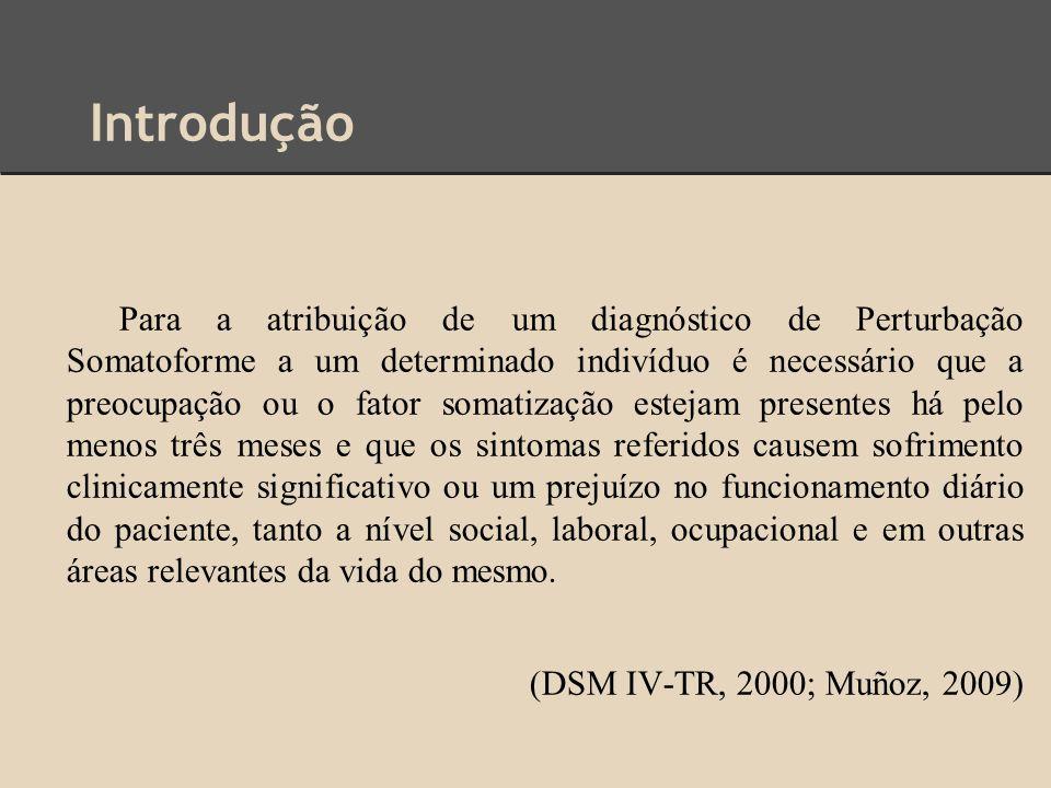 Introdução Para a atribuição de um diagnóstico de Perturbação Somatoforme a um determinado indivíduo é necessário que a preocupação ou o fator somatiz