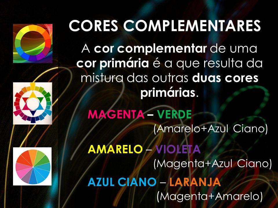 A cor complementar de uma cor primária é a que resulta da mistura das outras duas cores primárias. CORES COMPLEMENTARES AMARELO – VIOLETA (Magenta+Azu