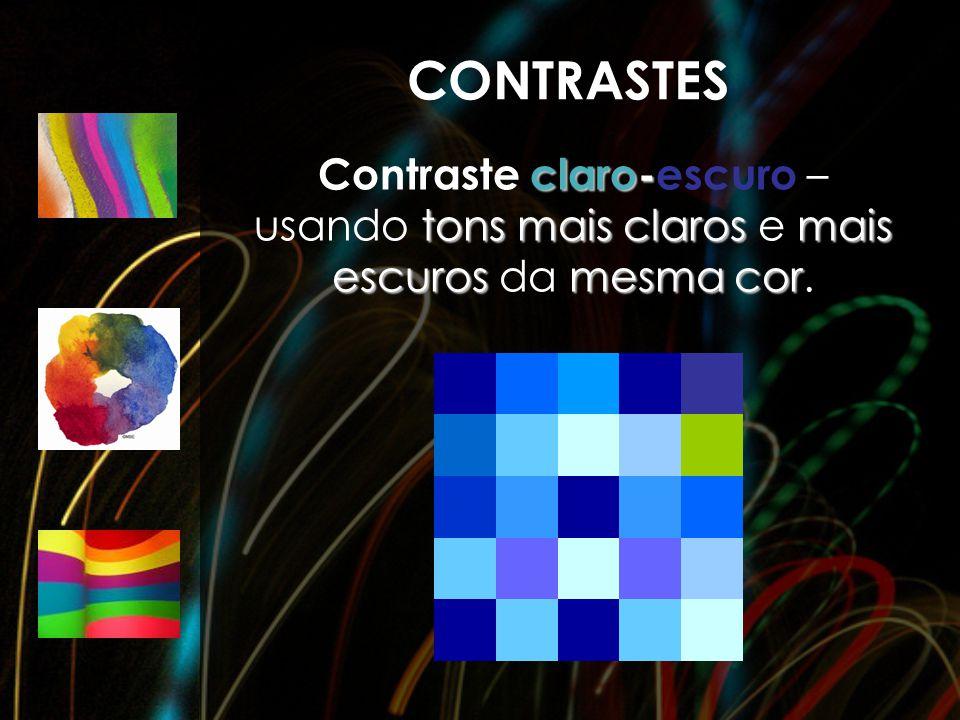 CONTRASTES claro- tons mais clarosmais escurosmesma cor Contraste claro-escuro – usando tons mais claros e mais escuros da mesma cor.