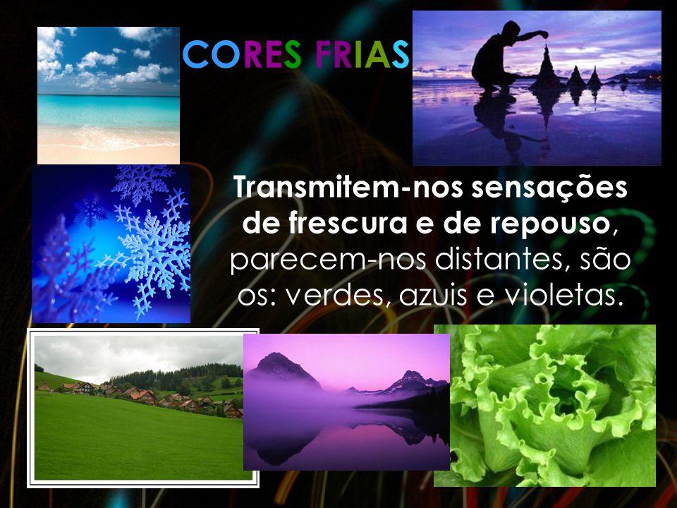CORES FRIAS Transmitem-nos sensações de frescura e de repouso, parecem-nos distantes, são os: verdes, azuis e violetas.