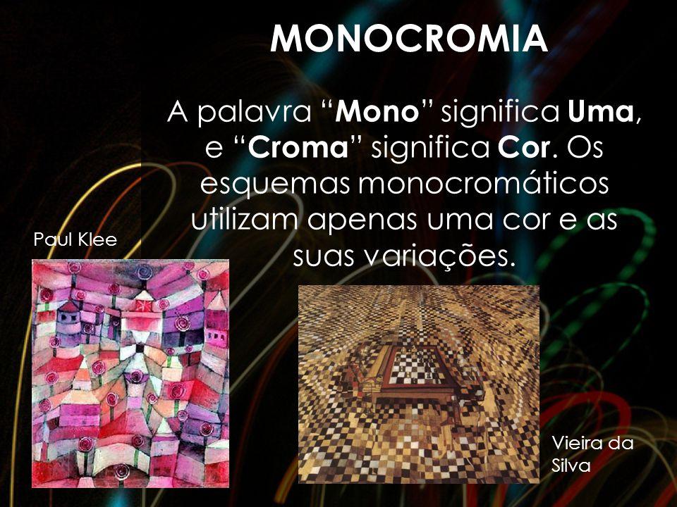 """MONOCROMIA A palavra """" Mono """" significa Uma, e """" Croma """" significa Cor. Os esquemas monocromáticos utilizam apenas uma cor e as suas variações. Vieira"""