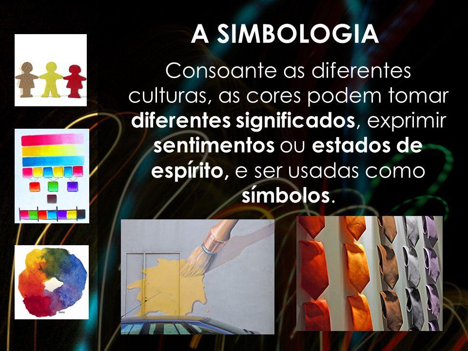 A SIMBOLOGIA Consoante as diferentes culturas, as cores podem tomar diferentes significados, exprimir sentimentos ou estados de espírito, e ser usadas
