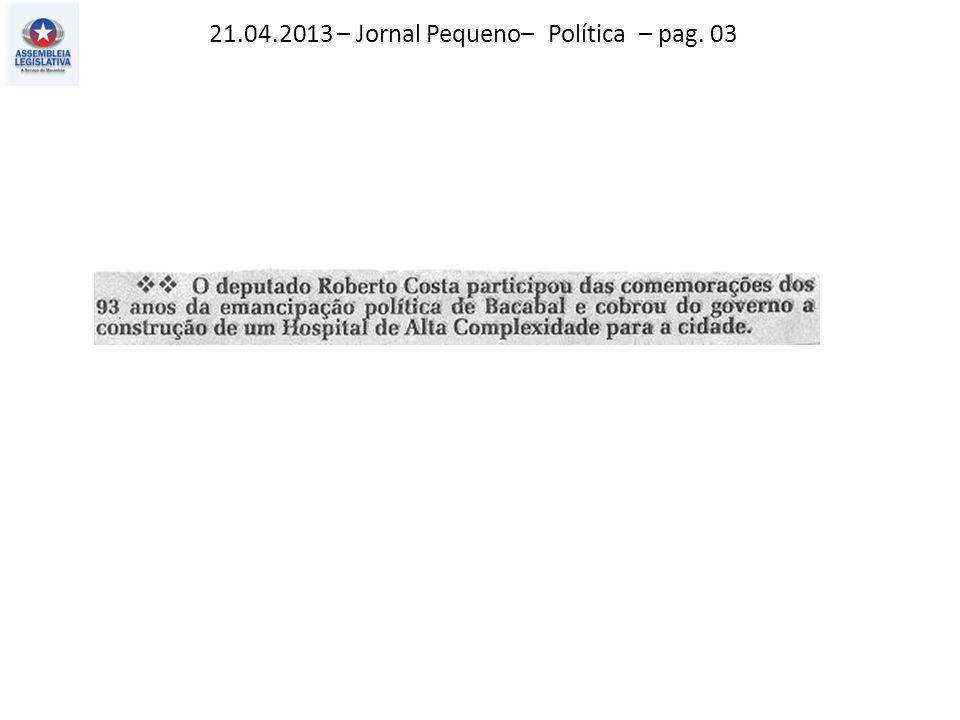 21.04.2013 – Jornal Pequeno– Política – pag. 03