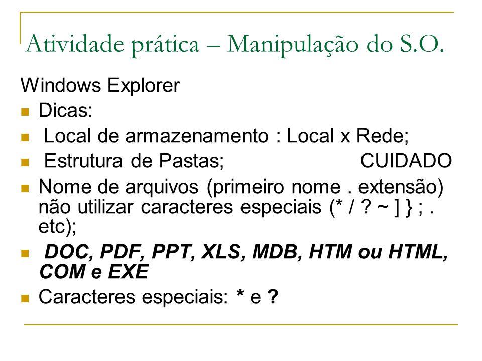 Atividade prática – Manipulação do S.O. Windows Explorer Dicas: Local de armazenamento : Local x Rede; Estrutura de Pastas; CUIDADO Nome de arquivos (