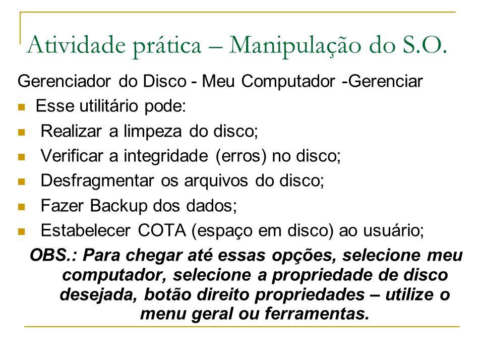 Gerenciador do Disco - Meu Computador -Gerenciar Esse utilitário pode: Realizar a limpeza do disco; Verificar a integridade (erros) no disco; Desfragm