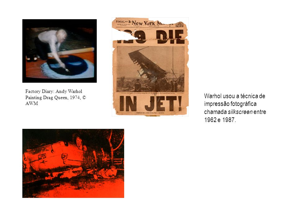Warhol usou a técnica de impressão fotográfica chamada silkscreen entre 1962 e 1987.