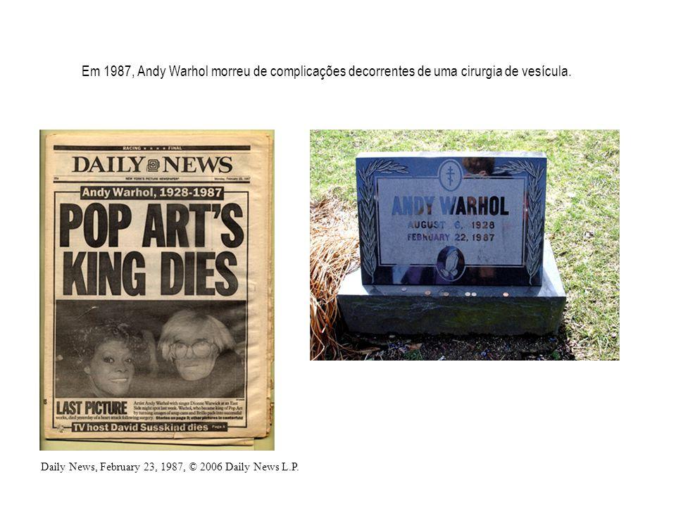 Em 1987, Andy Warhol morreu de complicações decorrentes de uma cirurgia de vesícula.