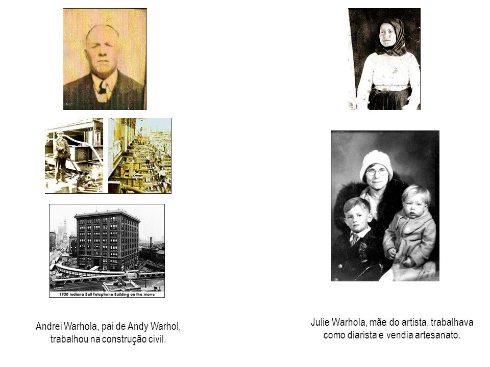 Julie Warhola, mãe do artista, trabalhava como diarista e vendia artesanato.