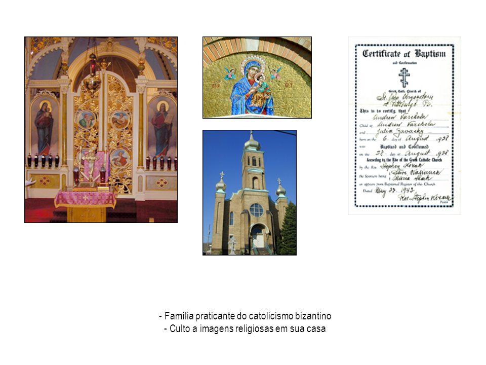 - Família praticante do catolicismo bizantino - Culto a imagens religiosas em sua casa
