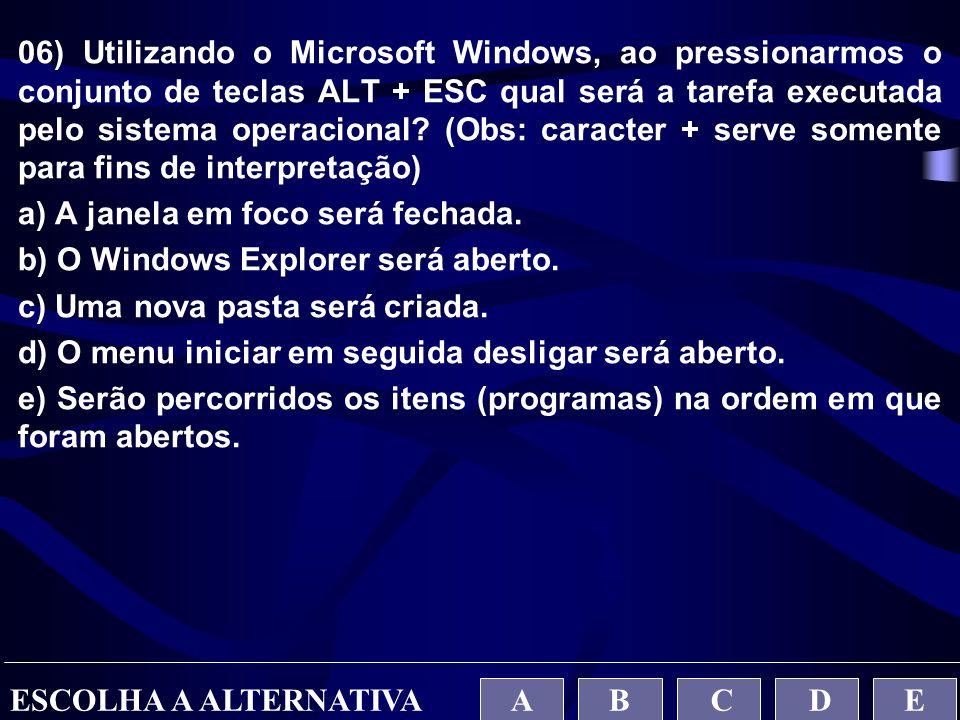 06) Utilizando o Microsoft Windows, ao pressionarmos o conjunto de teclas ALT + ESC qual será a tarefa executada pelo sistema operacional? (Obs: carac