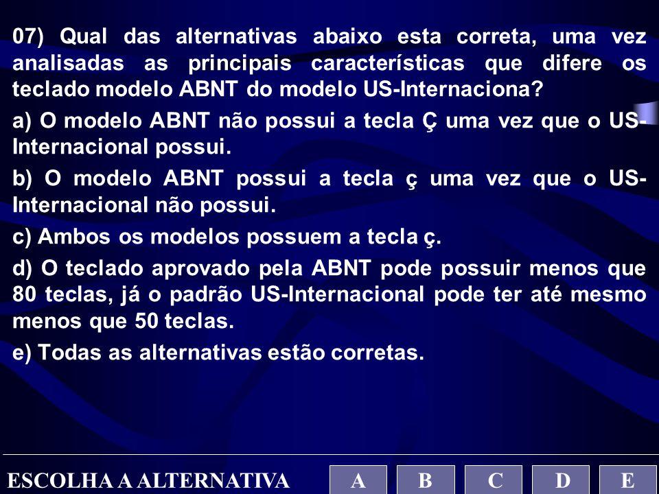 07) Qual das alternativas abaixo esta correta, uma vez analisadas as principais características que difere os teclado modelo ABNT do modelo US-Interna