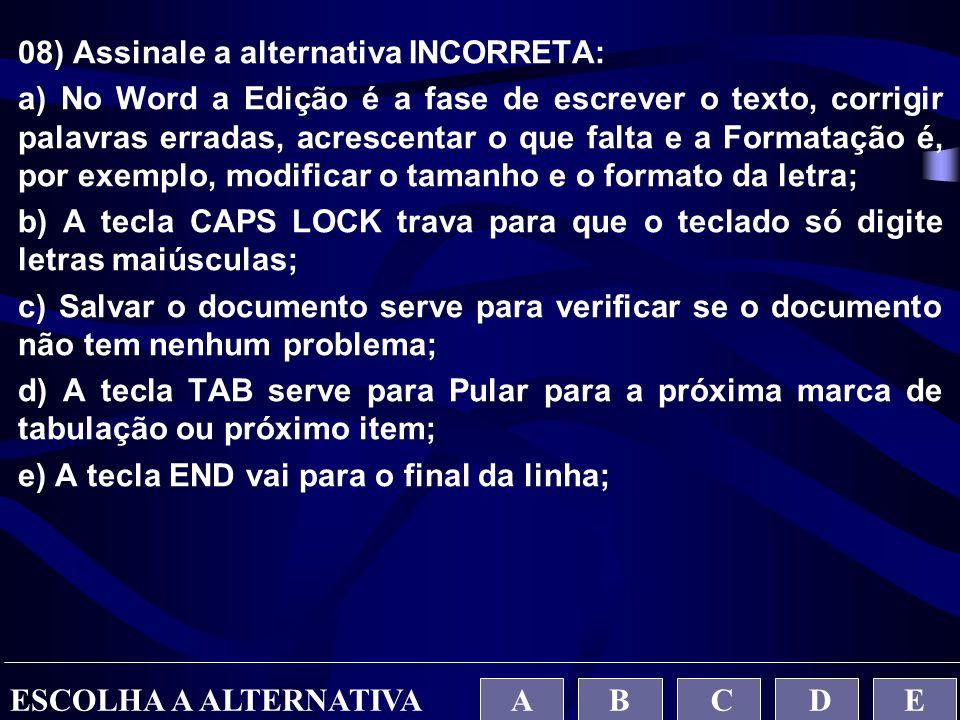 08) Assinale a alternativa INCORRETA: a) No Word a Edição é a fase de escrever o texto, corrigir palavras erradas, acrescentar o que falta e a Formata