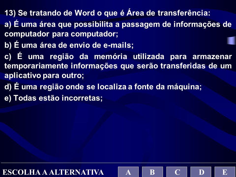 13) Se tratando de Word o que é Área de transferência: a) É uma área que possibilita a passagem de informações de computador para computador; b) É uma