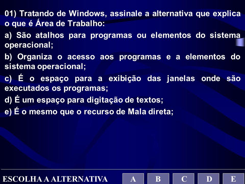 01) Tratando de Windows, assinale a alternativa que explica o que é Área de Trabalho: a) São atalhos para programas ou elementos do sistema operaciona