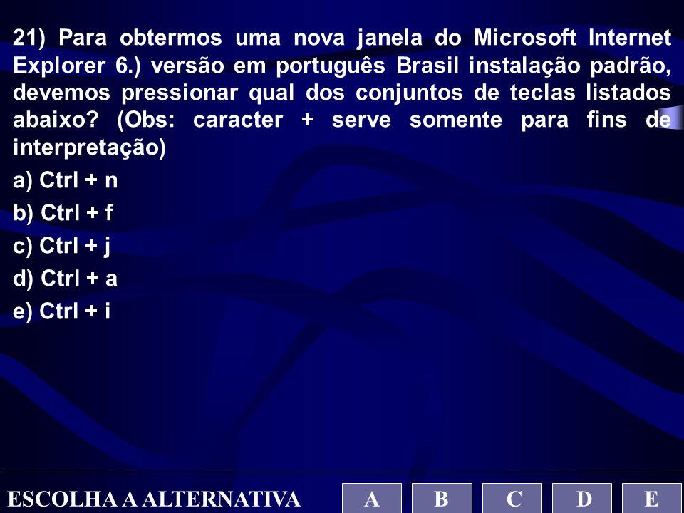 21) Para obtermos uma nova janela do Microsoft Internet Explorer 6.) versão em português Brasil instalação padrão, devemos pressionar qual dos conjunt