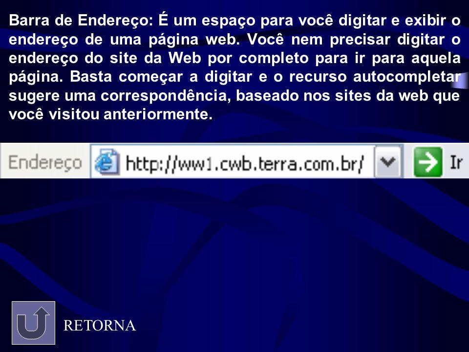 Barra de Endereço: É um espaço para você digitar e exibir o endereço de uma página web. Você nem precisar digitar o endereço do site da Web por comple