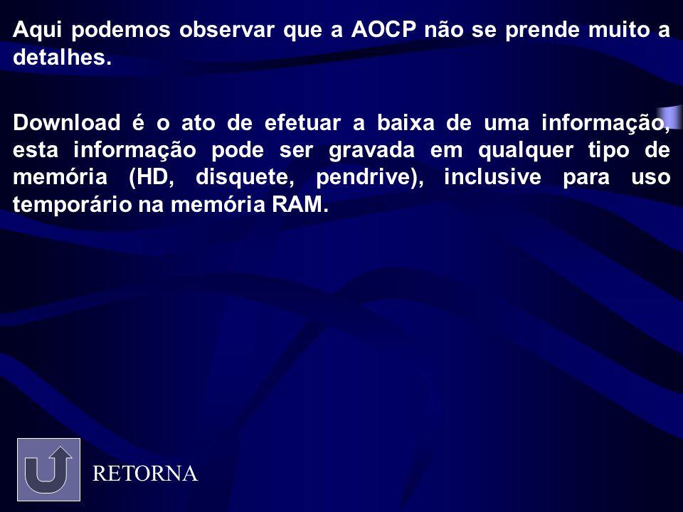Aqui podemos observar que a AOCP não se prende muito a detalhes. Download é o ato de efetuar a baixa de uma informação, esta informação pode ser grava