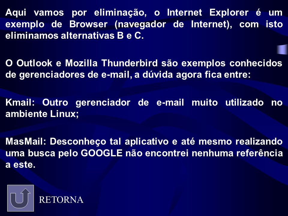 Aqui vamos por eliminação, o Internet Explorer é um exemplo de Browser (navegador de Internet), com isto eliminamos alternativas B e C. O Outlook e Mo