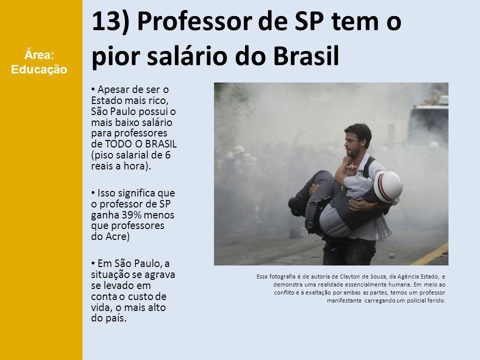 13) Professor de SP tem o pior salário do Brasil Essa fotografia é de autoria de Clayton de Souza, da Agência Estado, e demonstra uma realidade essencialmente humana.