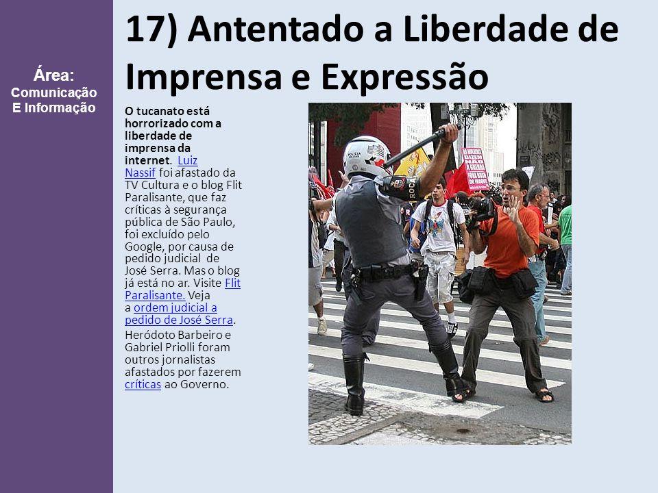 17) Antentado a Liberdade de Imprensa e Expressão O tucanato está horrorizado com a liberdade de imprensa da internet.