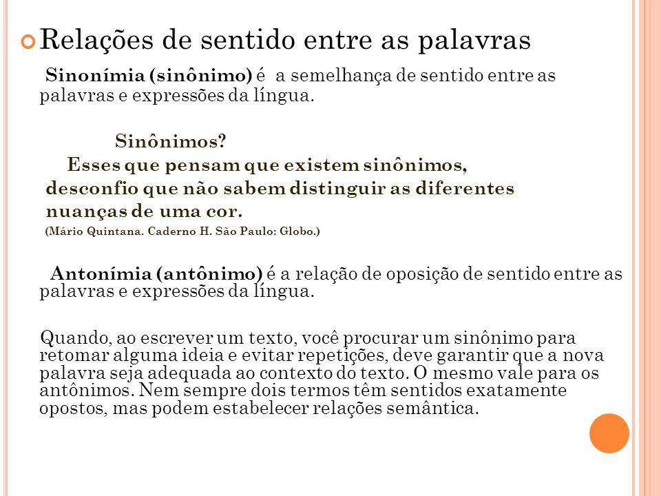 Relações de sentido entre as palavras Sinonímia (sinônimo) é a semelhança de sentido entre as palavras e expressões da língua. Sinônimos? Esses que pe