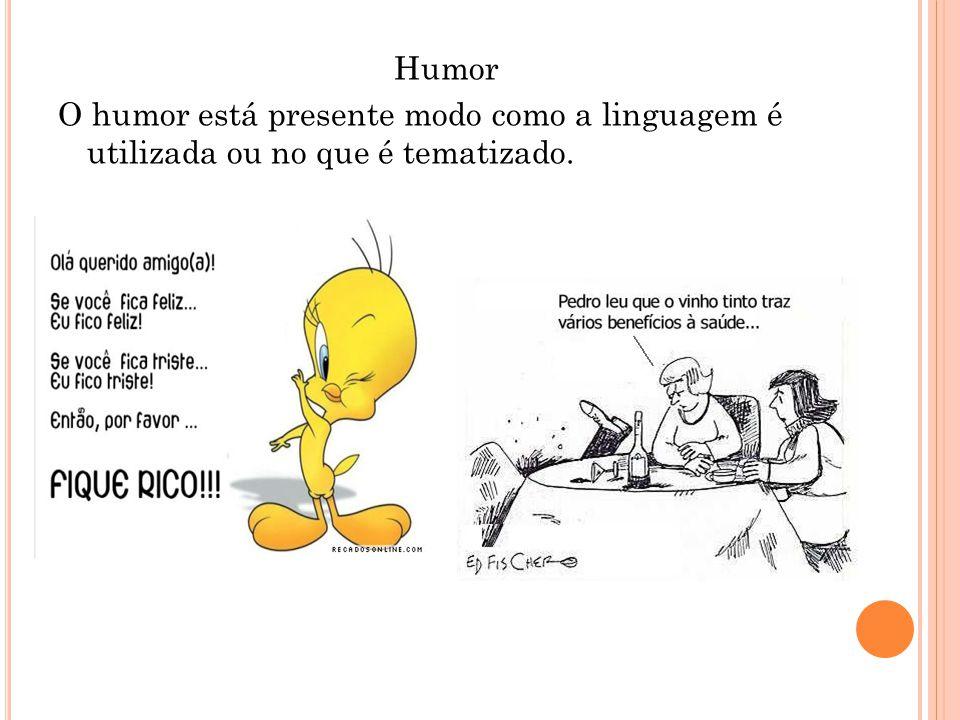 Humor O humor está presente modo como a linguagem é utilizada ou no que é tematizado.