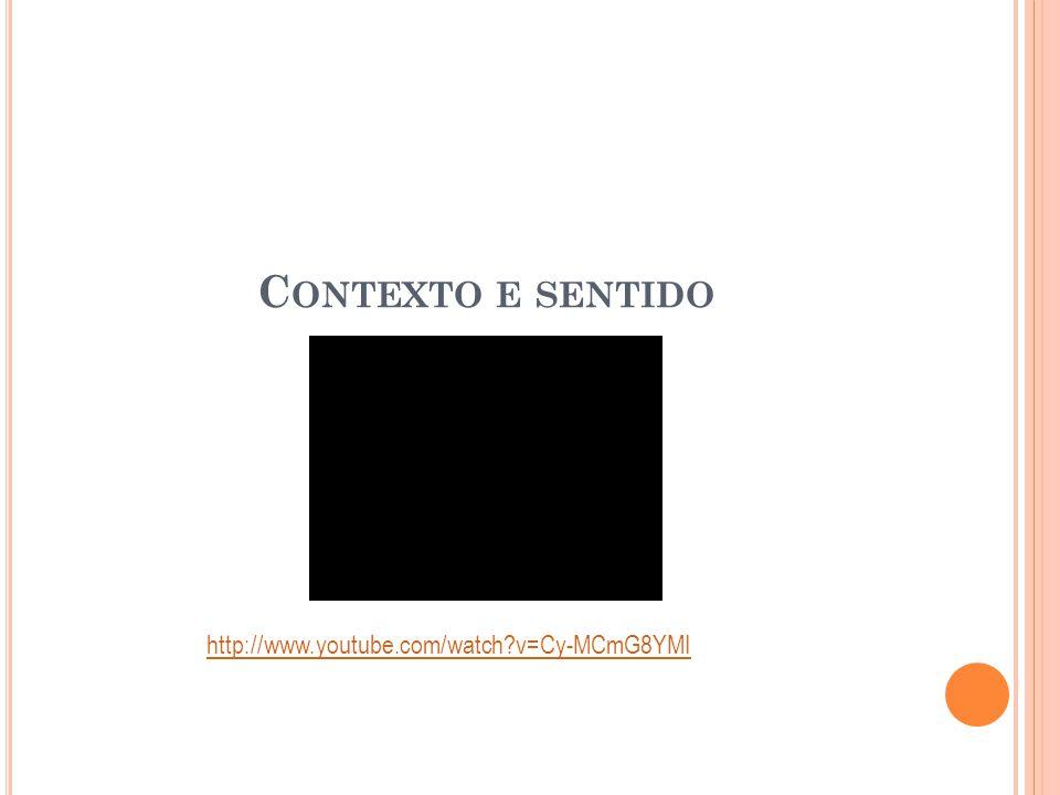 C ONTEXTO E SENTIDO http://www.youtube.com/watch?v=Cy-MCmG8YMI
