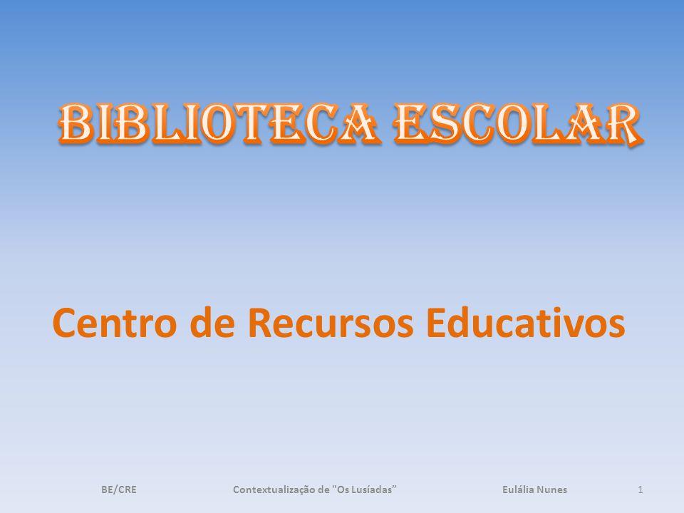Centro de Recursos Educativos 1BE/CRE Contextualização de Os Lusíadas Eulália Nunes