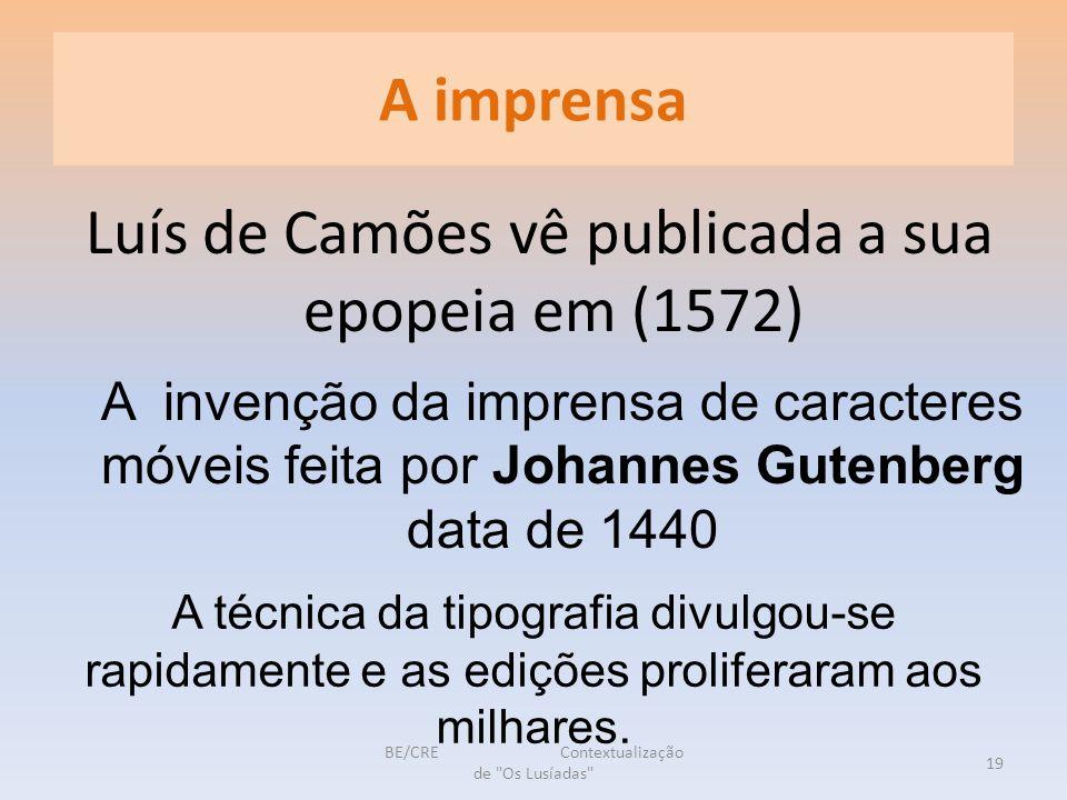 A imprensa Luís de Camões vê publicada a sua epopeia em (1572) A invenção da imprensa de caracteres móveis feita por Johannes Gutenberg data de 1440 A técnica da tipografia divulgou-se rapidamente e as edições proliferaram aos milhares.