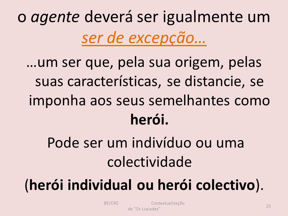 o agente deverá ser igualmente um ser de excepção… …um ser que, pela sua origem, pelas suas características, se distancie, se imponha aos seus semelhantes como herói.