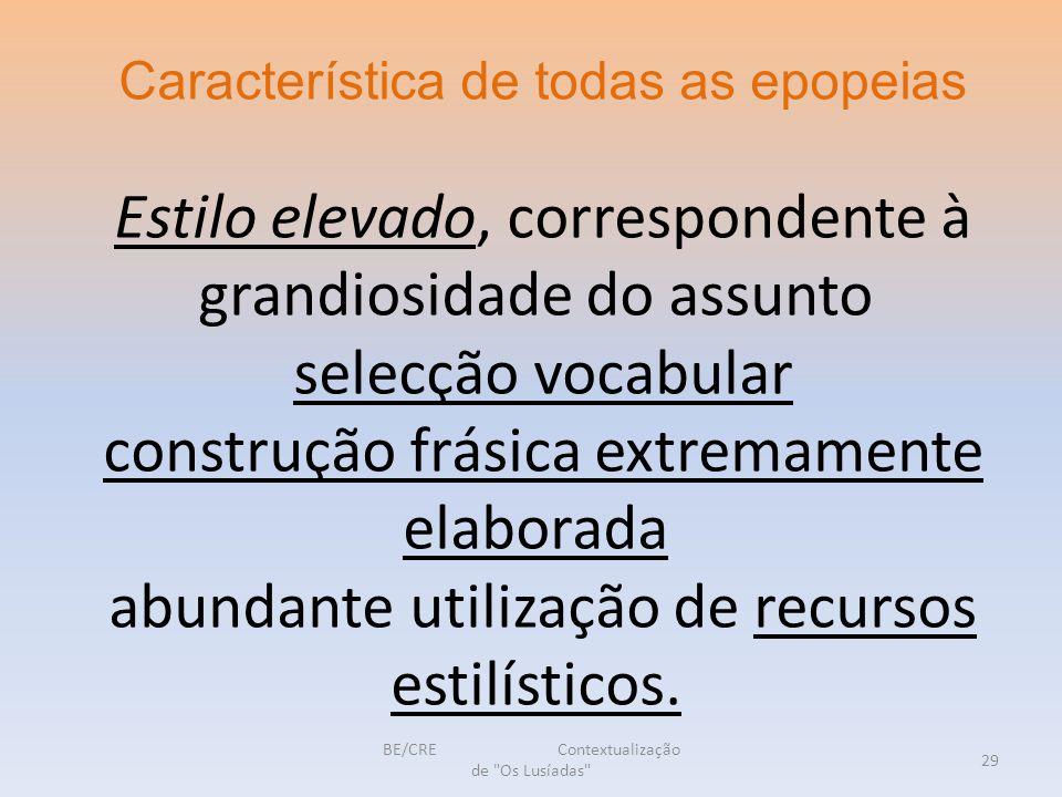 Estilo elevado, correspondente à grandiosidade do assunto selecção vocabular construção frásica extremamente elaborada abundante utilização de recursos estilísticos.
