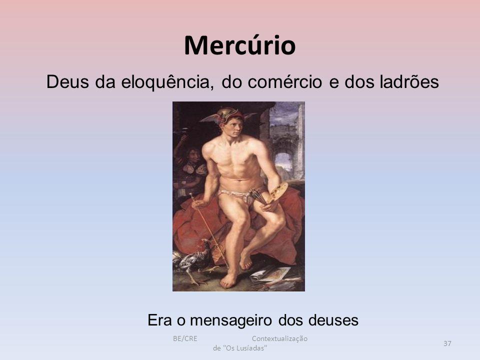 Mercúrio Deus da eloquência, do comércio e dos ladrões Era o mensageiro dos deuses 37 BE/CRE Contextualização de Os Lusíadas