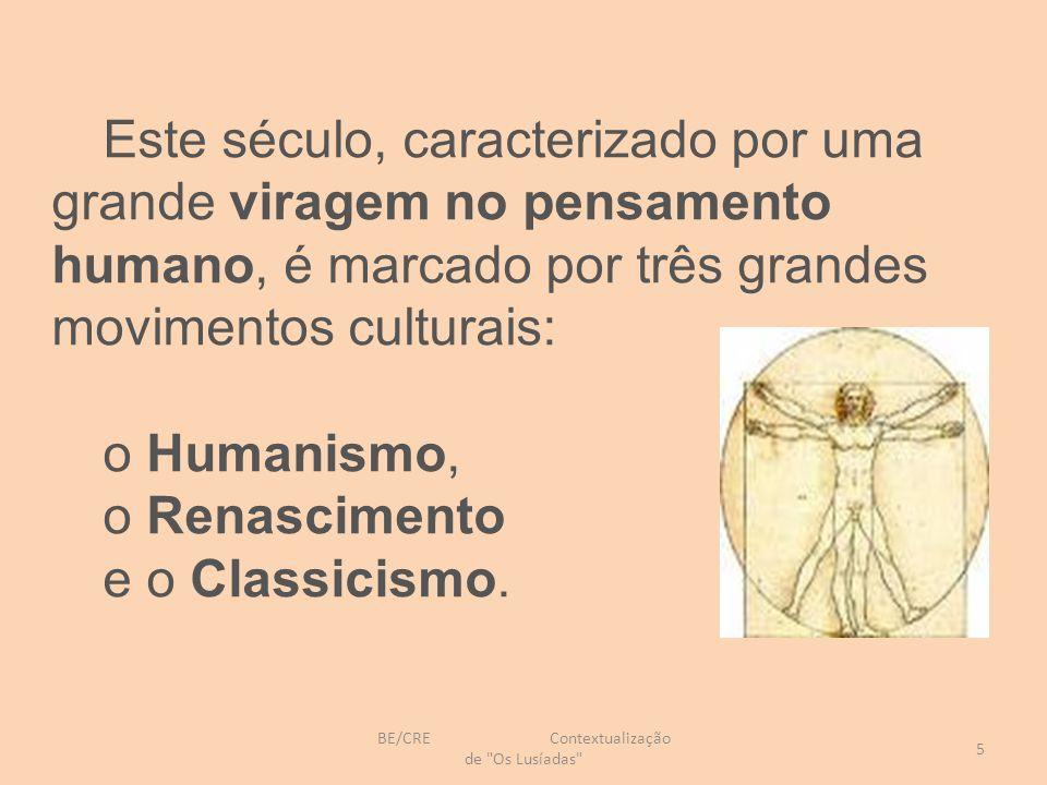 Este século, caracterizado por uma grande viragem no pensamento humano, é marcado por três grandes movimentos culturais: o Humanismo, o Renascimento e o Classicismo.
