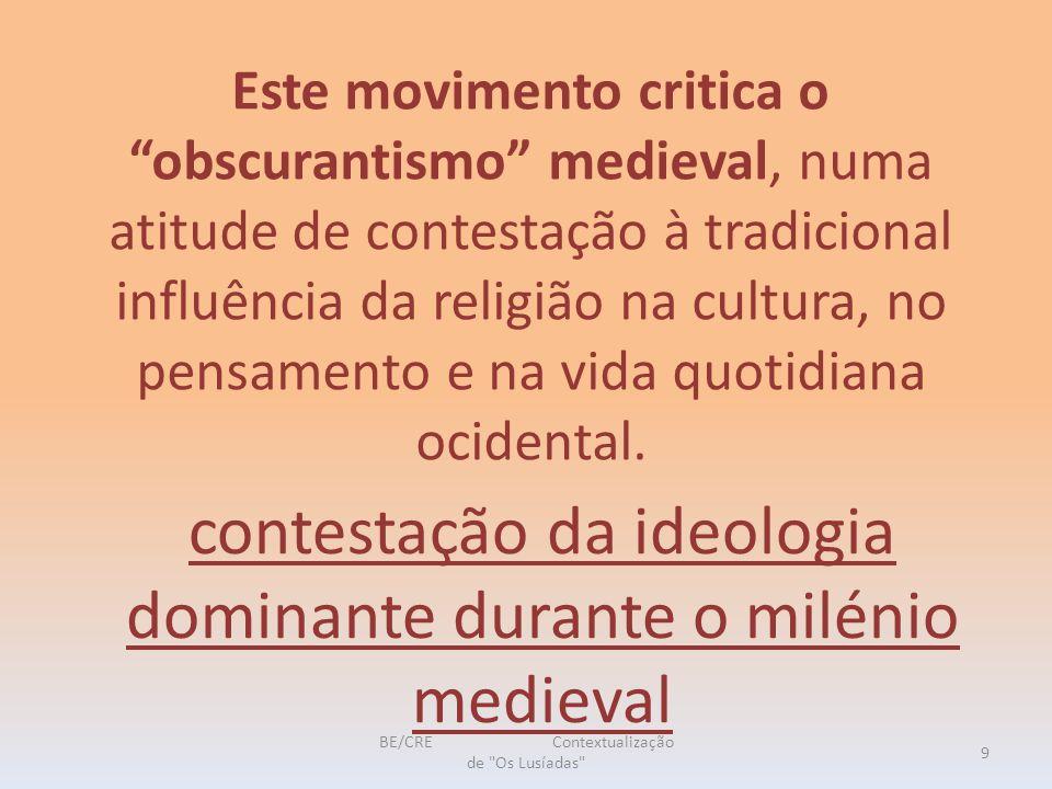 Este movimento critica o obscurantismo medieval, numa atitude de contestação à tradicional influência da religião na cultura, no pensamento e na vida quotidiana ocidental.