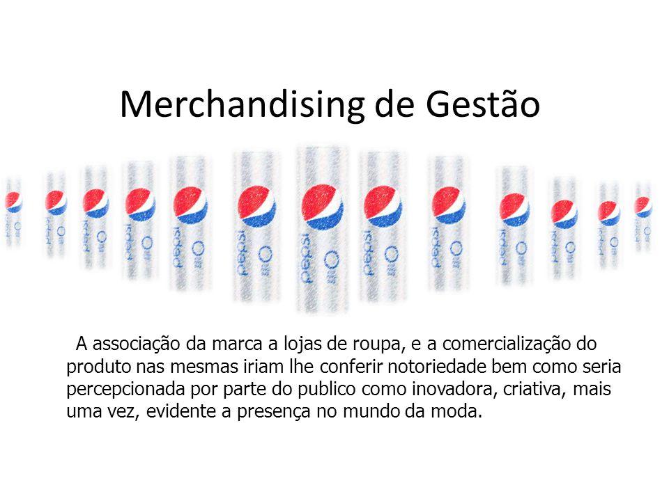 Merchandising de Gestão A associação da marca a lojas de roupa, e a comercialização do produto nas mesmas iriam lhe conferir notoriedade bem como seri