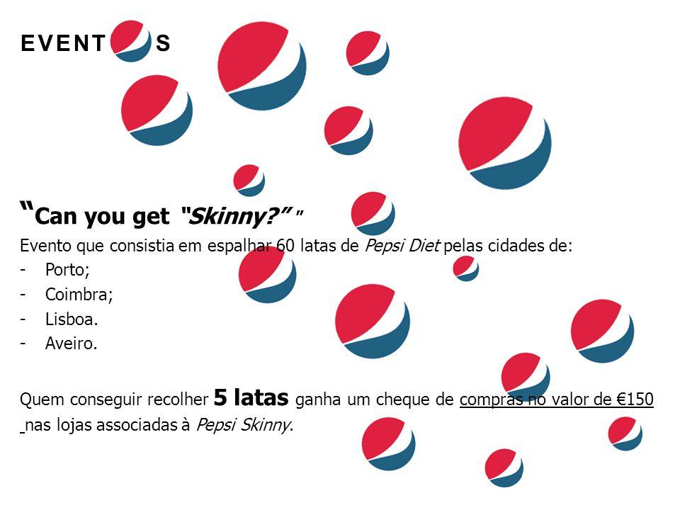 """EVENT S """" Can you get """"Skinny?"""" """" Evento que consistia em espalhar 60 latas de Pepsi Diet pelas cidades de: -Porto; -Coimbra; -Lisboa. -Aveiro. Quem c"""