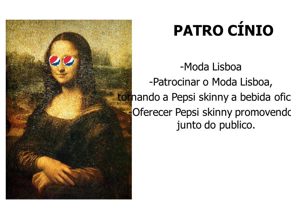 PATRO CÍNIO -Moda Lisboa -Patrocinar o Moda Lisboa, tornando a Pepsi skinny a bebida oficial. -Oferecer Pepsi skinny promovendo junto do publico.