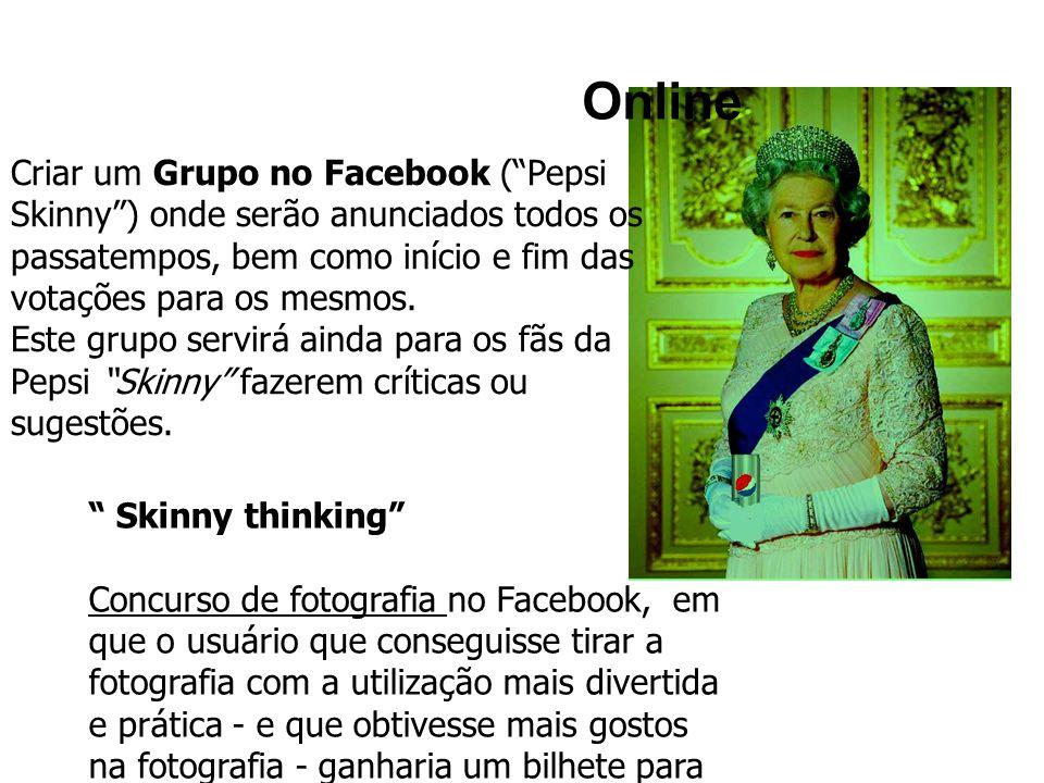 """Online """" Skinny thinking"""" Concurso de fotografia no Facebook, em que o usuário que conseguisse tirar a fotografia com a utilização mais divertida e pr"""