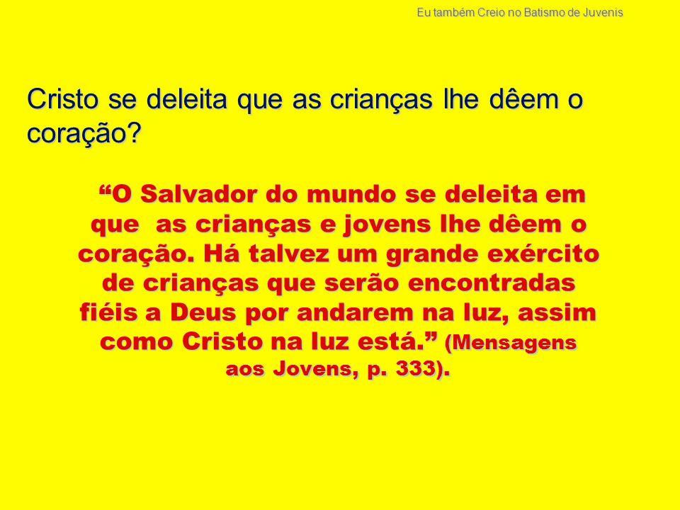 """Cristo se deleita que as crianças lhe dêem o coração? """"O Salvador do mundo se deleita em que as crianças e jovens lhe dêem o coração. Há talvez um gra"""