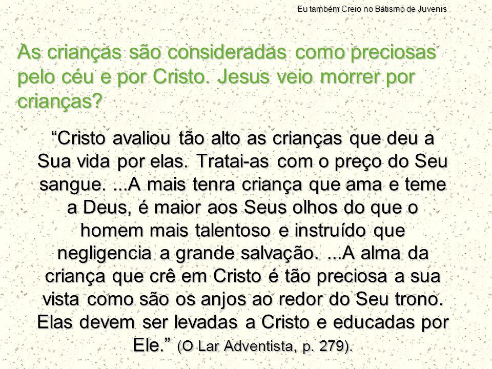 """As crianças são consideradas como preciosas pelo céu e por Cristo. Jesus veio morrer por crianças? """"Cristo avaliou tão alto as crianças que deu a Sua"""