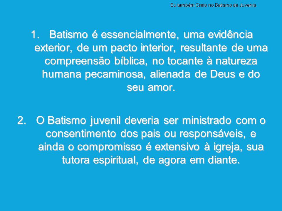 1. Batismo é essencialmente, uma evidência exterior, de um pacto interior, resultante de uma compreensão bíblica, no tocante à natureza humana pecamin