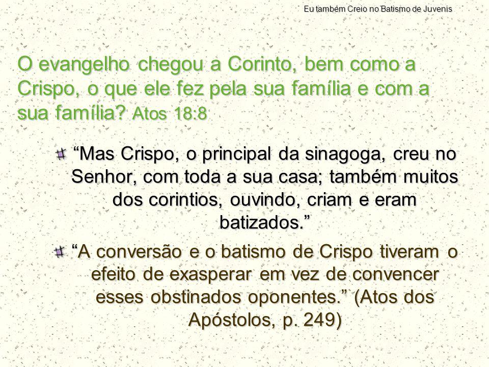 """O evangelho chegou a Corinto, bem como a Crispo, o que ele fez pela sua família e com a sua família? Atos 18:8 """"Mas Crispo, o principal da sinagoga, c"""