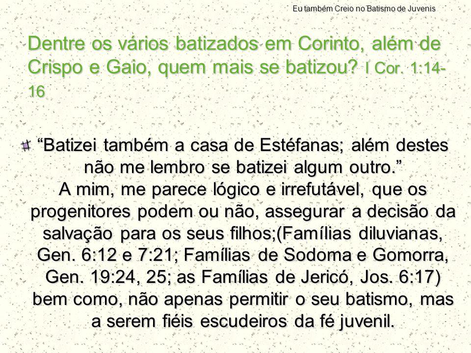 """Dentre os vários batizados em Corinto, além de Crispo e Gaio, quem mais se batizou? I Cor. 1:14- 16 """"Batizei também a casa de Estéfanas; além destes n"""