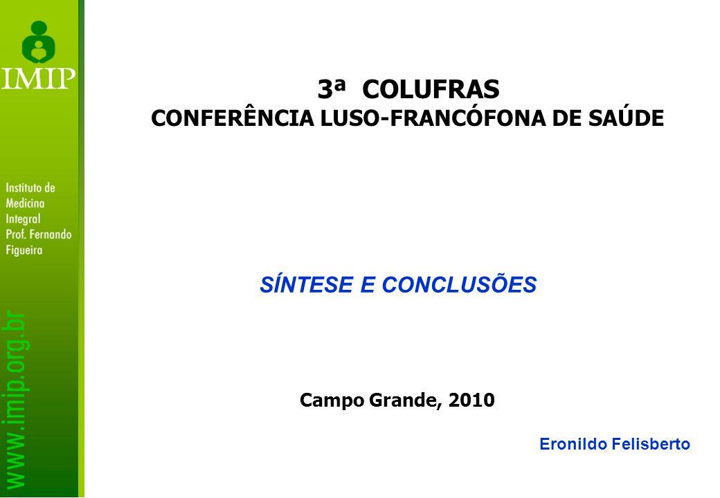 SÍNTESE E CONCLUSÕES Campo Grande, 2010 3ª COLUFRAS CONFERÊNCIA LUSO-FRANCÓFONA DE SAÚDE Eronildo Felisberto