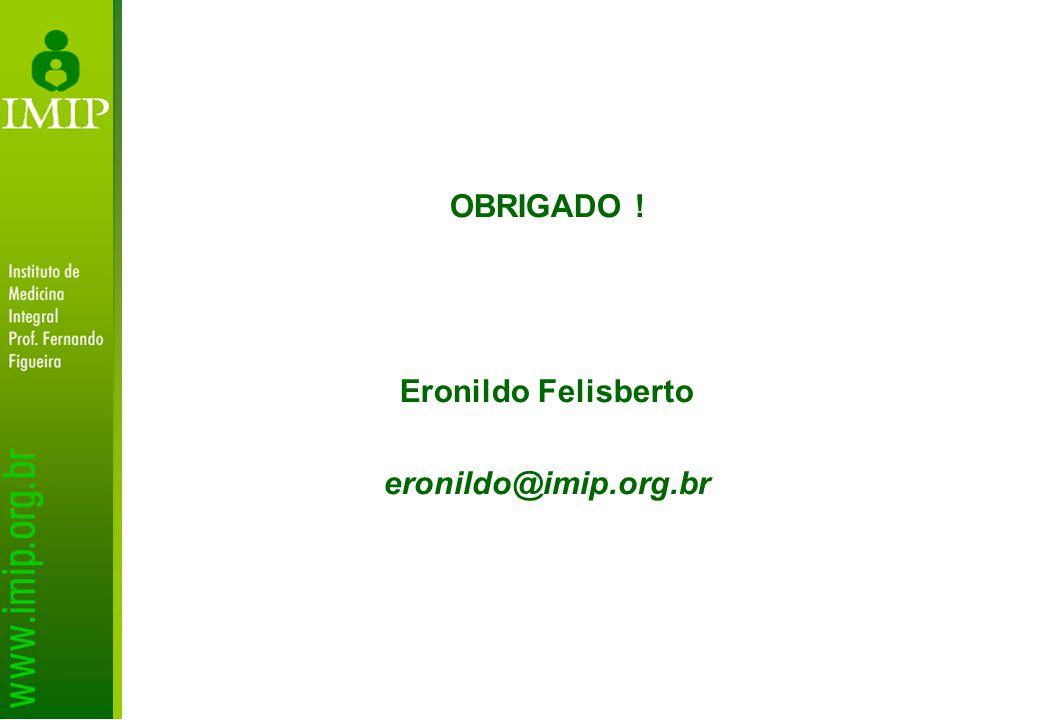 OBRIGADO ! Eronildo Felisberto eronildo@imip.org.br