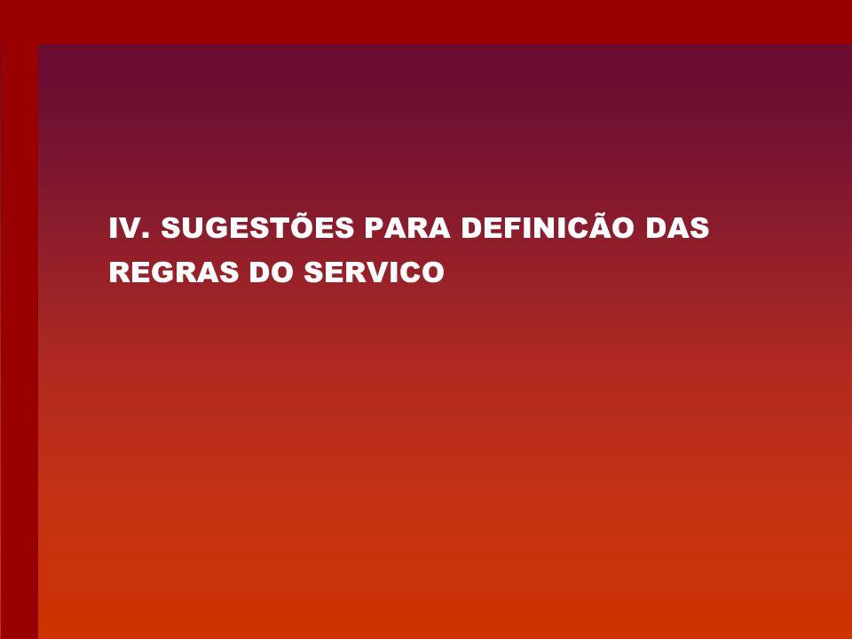 IV. SUGESTÕES PARA DEFINICÃO DAS REGRAS DO SERVICO