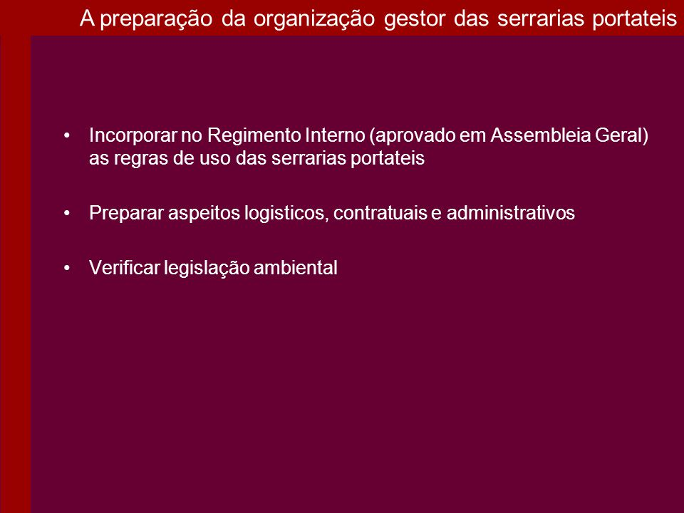 Incorporar no Regimento Interno (aprovado em Assembleia Geral) as regras de uso das serrarias portateis Preparar aspeitos logisticos, contratuais e ad